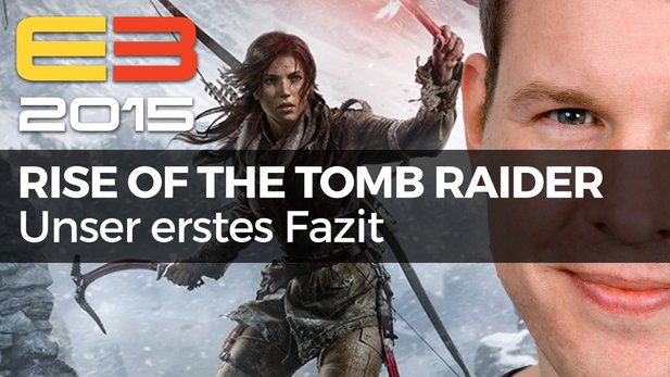 Rise of the Tomb Raider - Video-Fazit nach der E3-Demo